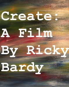 Create: A Film by Ricky Bardy 2012