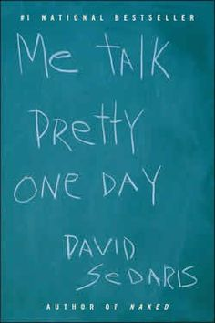David Sedaris is hilarious. If you haven't read any of his words I would definitely recommend you go to the library right now and checking them out!