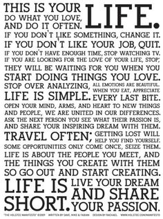 Love it. Except the part where sometimes being a grown up means sticking with a commitment and being responsible even when it isn't fun, and you don't love it. But mostly agree. (The Holstee Manifesto)