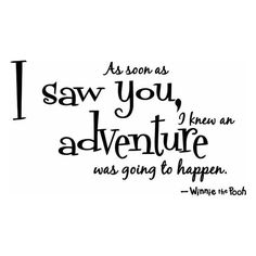 As soon as I saw you I knew an adventure was going to happen Winnie the Pooh wall art wall sayings found on Polyvore
