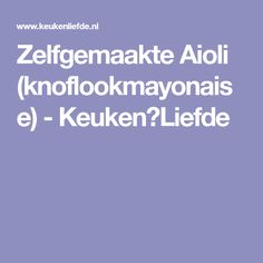 Zelfgemaakte Aioli (knoflookmayonaise) - Keuken♥Liefde