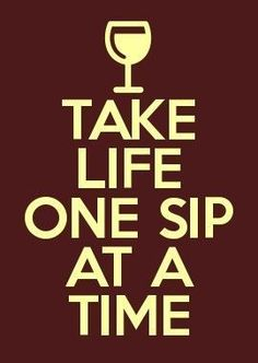 Take life one sip at a time. #wine #quote #WineMemes