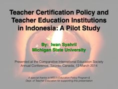 Teacher certification policy and teacher education institutions in indonesia by Iwan Syahril via slideshare