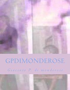 gpdimonderose: giacinto p. di monderose (Volume 1) by gp Giacinto p P. di monderose gp http://www.amazon.com/dp/1494274566/ref=cm_sw_r_pi_dp_APOdxb1XGZV28