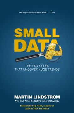 Small data : the tiny clues that uncover huge trends / Martin Lindstrom. Follow this link to get your name on the holds list for our copy!