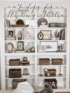 7 Tips for Styling Your Shelves...great ideas from someone who has four sets of large built-ins in her house!