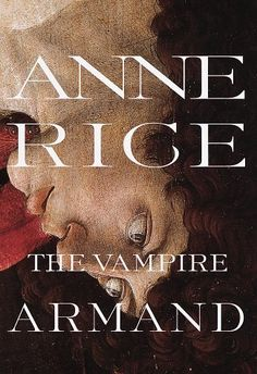 THE VAMPIRE ARMOND by Anne Rice (⭐⭐⭐⭐⭐) Travel with Armand across the centuries from Venice during the Renaissance to today's New Orleans, where he's forced to choose between his twilight immortality and the salvation of his immortal soul.
