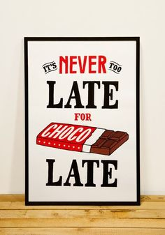 """""""It's never too late for chocolate"""" print poster Chocolate Quotes, I Love Chocolate, Chocolate Lovers, Chocolate Humor, Chocolate Chocolate, Craving Chocolate, Chocolate Crafts, Chocolate Pictures, Chocolate Dreams"""