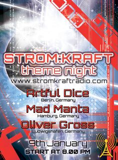 9th Jan. – STROM:KRAFT theme night – exclusive Radio Show on www.stromkraftradio.com    8.00pm (CET) – Artful Dice – Berlin, Germany  9.00pm (CET) – Mad Manta – Hamburg, Germany  10.00pm (CET) – Oliver Gross – Ludwigshafen, Germany