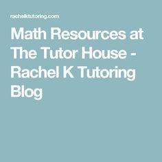 Math Resources at The Tutor House - Rachel K Tutoring Blog