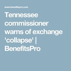 Tennessee commissioner warns of exchange 'collapse' | BenefitsPro