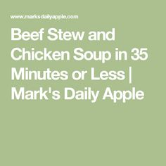 Beef Stew and Chicken Soup in 35 Minutes or Less | Mark's Daily Apple