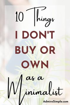 10 Things I don't buy or own anymore. Live simply and minimally help you save money, time and energy so you can focus on what matter most. Only buy quality things and keep things that you need or love. Minimalist Living Tips, Becoming Minimalist, Minimalist Kids, Minimal Living, Simple Living, Declutter Your Mind, Glass Food Storage, Focus On What Matters, Making Life Easier