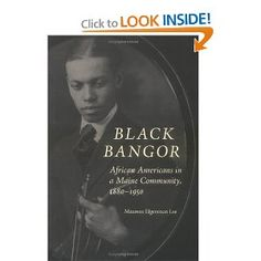 Black Bangor: African Americans in a Maine Community, 1880-1950 (Revisiting New England): Maureen Lee: 9781584654995: Amazon.com: Books