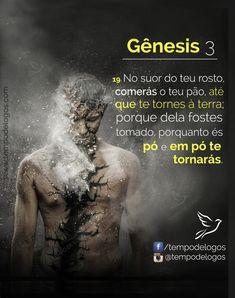 Tempo de Logos - Gênesis 3:19 I Ching, Armor Of God, Motivational Phrases, Benjamin Franklin, Family Love, Christian Life, Life Lessons, Jesus Christ, Bible Verses