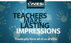 Happy Teacher Appreciation Week!   Virtual Education Software, inc. would like to send out a  BIG thank-you to all teachers, teachers' aides, and administrators for everything you've done this past school year to enrich the lives of your students!