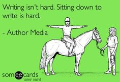 Writing isn't hard. Sitting down to write is hard!