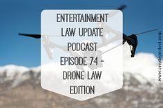 Tamera-Bennett-Entertainment-Law-Update-Podcast-Texas-Media-Lawyer #dronelaw #entertainmentlaw #medialawyer