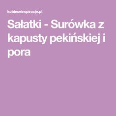 Sałatki - Surówka z kapusty pekińskiej i pora Paleo, Menu, Cooking Recipes, Per Diem, Lettuce Recipes, Food And Drinks, Menu Board Design, Chef Recipes, Beach Wrap