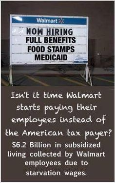 major corporations pay so little that the American tax payer has to subsidize food and medical coverage to the tune of BILLIONS annually.  That is YOUR money those corporations are forcing people to use by not paying a truly livable wage that keeps up with the cost of living.