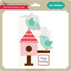 Bird House Birthday Card - Lori Whitlock's SVG Shop