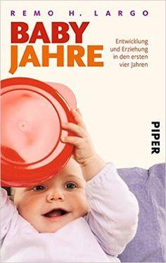 Thema: Kindererziehung | Babyjahre: Entwicklung und Erziehung in den ersten vier Jahren, Remo H. Largo