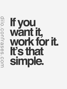If you want it, work for it. It's that simple. __ También te pueden interesar: Frases de InteligenciaFrases de vidaFrases de películas...
