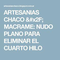 ARTESANIAS CHACO / MACRAME: NUDO PLANO PARA ELIMINAR EL CUARTO HILO