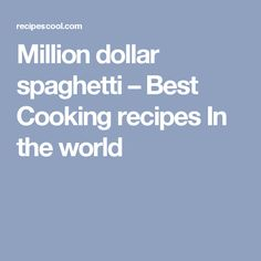 Million dollar spaghetti – Best Cooking recipes In the world