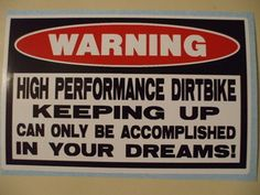 Justin would love this FUNNY DIRT BIKE STICKER - HIGH PERFORMANCE DIRTBIKE ... DREAMS