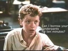 16 Candles. Best line. LMFAO. michael anthony hall is great in everything he does.