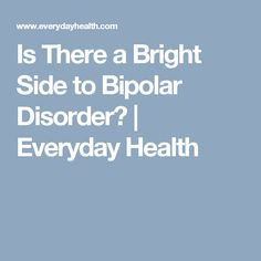 Is There a Bright Side to Bipolar Disorder? | Everyday Health