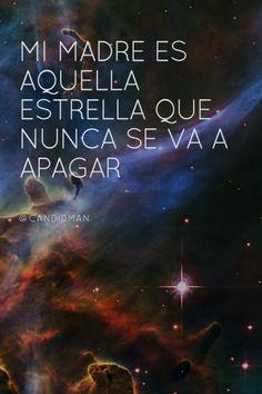 """""""Mi #Madre es aquella #Estrella que nunca se va a apagar"""". @candidman #Citas #Frases"""
