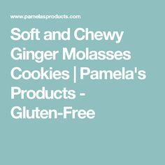 Soft and Chewy Ginger Molasses Cookies | Pamela's Products - Gluten-Free