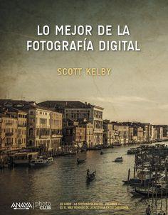 Una selección actualizada de las recetas más brillantes incluidas en los cinco volúmenes de «La fotografía digital» de Scott Kelby