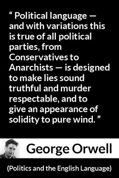 "George Orwell about truth (""Politics and the English Language"", Writing Quotes, Book Quotes, Orwell Quotes, Political Quotes, Quote Of The Week, Philosophy Quotes, Wednesday Wisdom, George Orwell, Truth Hurts"