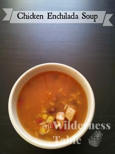 Chicken Enchilada Soup - The Wilderness Table. #nomnom #soup #outdoors