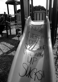 Don't grow up to learn that people vandalise slides ...