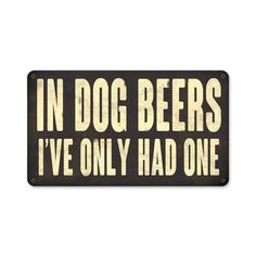 From the Altogether American licensed collection, this Dog Beers Sign metal sign measures 14 inches by 8 inches and weighs in at 1 lb(s). This metal sign is hand made in the USA using heavy gauge Amer
