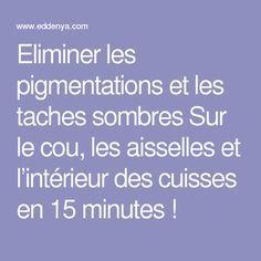Eliminer les pigmentations et les taches sombres Sur le cou, les aisselles et l'intérieur des cuisses en 15 minutes !