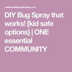 DIY Bug Spray that works!  {kid safe options} | ONE essential COMMUNITY