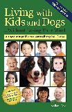 If you have children and a dog or plan to have both at some point, you might want to read this book. It contains chapters dealing with all age groups of kids from infant to teenagers.