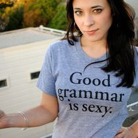 Good Grammar is Sexy Tshirt by StudioNico on Etsy Good Grammar bcf950ff326