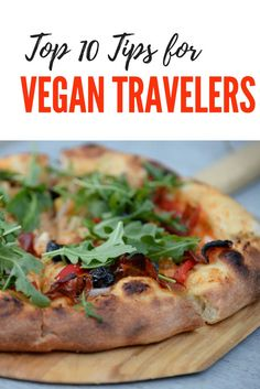 Top Ten Tips for Vegans While Traveling: Tips from surviving as a vegan from a vegan who has traveled to over 30 different countries in the last 3 years.