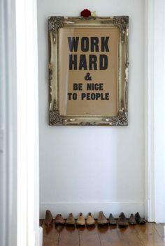 Work hard and be nice