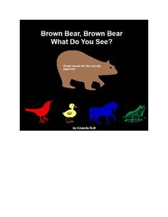 Brown Bear, Brown Bear, What Do You See?  Literary Unit for the Visually Impaired and other Disabilities (CVI, Cognitive Disabilities, Autism, etc.)