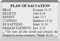 """Plan of Salvation (Being baptized is very good but if you can't its alright. Remember one of the thieves on the cross next to Jesus? Jesus told one of them, """"Assuredly, I say to you, today you will be with Me in Paradise"""" (Luke 23:43). This man was not baptized before he died."""