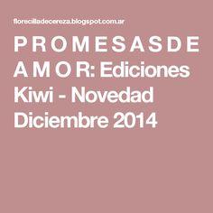 P R O M E S A S   D E   A M O R: Ediciones Kiwi - Novedad Diciembre 2014