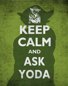 This item is unavailable - This item is unavailable Keep Calm ans ask yoda Keep Calm Posters, Keep Calm Quotes, Yoda Quotes, Wisdom Quotes, Quotes Quotes, Keep Calm Signs, Keep Calling, Quotes About Everything, Nerd Love