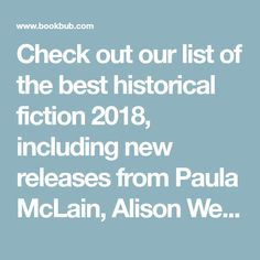 Check out our list of the best historical fiction 2018, including new releases from Paula McLain, Alison Weir, and Bernard Cornwell.